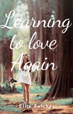 Learning to love again.              | ongoing | by Ellie_fulcher04
