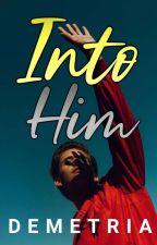 Montereal Intimacy Affair Series: Into Him by Demetria1005