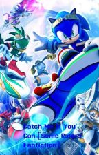 Catch Me If You Can (Sonic Riders Fanfiction) by SonGokuSan12345