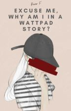 Excuse Me, Why Am I in a Wattpad Story? by RiverFlws