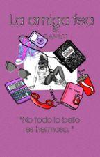 """La amiga fea"" by ZulyMtz11"