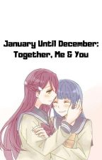 January Until December: Together, Me & You by YuriDachi