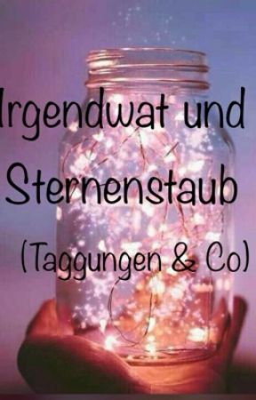 Irgendwat und Sternenstaub (Taggungen und Co)  by Bookloverin14