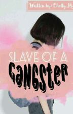 Slave of a Gangster(On-going) by pearl_richelle