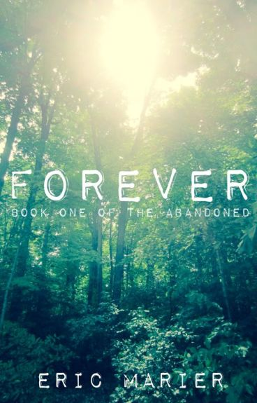 Forever: Book One of The Abandoned by EricMarier