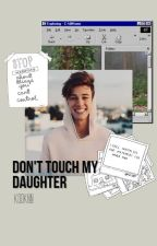 Don't Touch My Daughter [Magcon & Tu] |Libro Uno| by Kook00