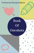 Book of Oneshots by FlorenceEdurot