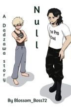 Null; a Dadzawa story with a bit of x reader by BlossomBoss72