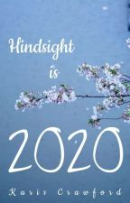Hindsight is 2020 (Ongoing Until 2021) by BleuHope