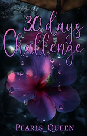 30 days challenge by Pearls_Queen