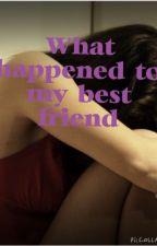 What happened to my best friend? by xxxbobbyxxx