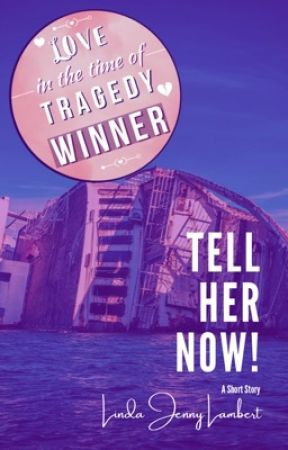 Tell Her Now (Love in the Time of Tragedy Winner) by IsanneArcher