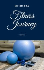My 30 Day Fitness Journey by fitwish