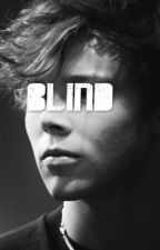 Blind (Ashton Irwin Fanfiction) by ofmiceandempires