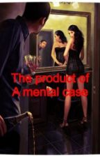 The product of a mental case by natashafame1