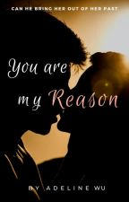 You Are My Reason ✓ by adelinewu2207