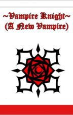 A New Vampire ~Vampire Knight Fanfiction~ by starsinthespring