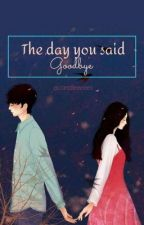 The day you said goodbye by Candieeeees