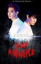 [Longfic] Ác quỷ không yêu - Chanbaek | Kaisoo by beanie-baek