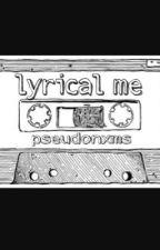 Lyrical Me by pseudonxms