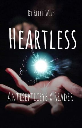 Heartless [Antisepticeye x Reader] by reeces_peaces15
