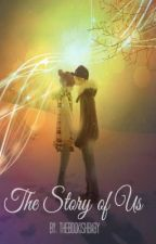 The Story of Us (Completed) by itslalalaraa