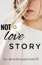 Not A Lovestory!! by youknowwhoiam29
