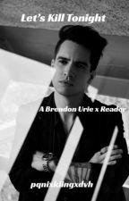 Let's Kill Tonight 🔪 (Brendon Urie x Reader)  by _Billies_Avocado_