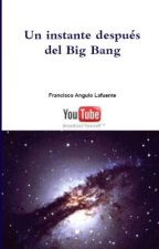 Un Instante después del Big Bang by Angulo