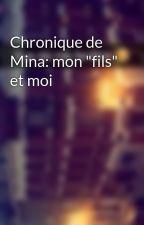 """Chronique de Mina: mon """"fils"""" et moi by Chroniques_world"""