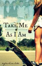 Take Me As I Am (Completed) by myheartsmistake