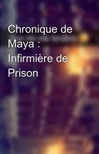 Chronique de Maya : Infirmière de Prison by Chroniques_world