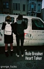 Rule Breaker, Heart Taker. (RE-WRITING) by grxnge_fxcks