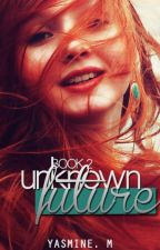 Unknown Future (Book 2) by makemydreamsreal