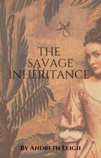 The Savage Inheritance by Andreth88