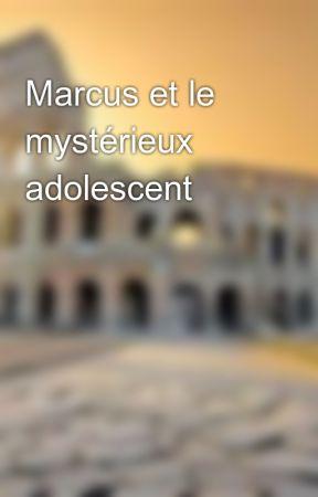 Marcus et le mystérieux adolescent by DISCIPULI17