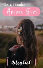 The Wannabe Anime Girl by onigiree004