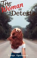 The Woman He Detests by Taciann