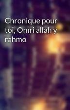 Chronique pour toi, Omri allah y rahmo by Chroniques_world