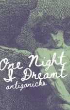 One Night I Dreamt by antigonicks