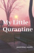 My Little Quarantine (Frerard) by panicking_maddy