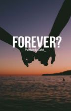 Forever? [BXB] by PerfectlyOdd_