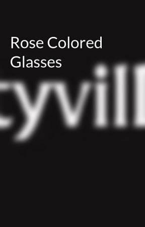 Rose Colored Glasses by LtVille