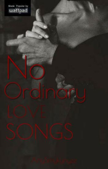 No Ordinary Love Songs (Finally Completed) #Wattys2014
