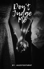 Don't Judge Me by julestooturnt
