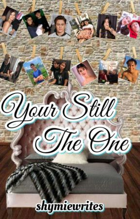 YOUR STILL THE ONE (On Going) by shymiewrites