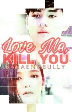Love Me, Kill You (LMKY) by babaengbully