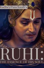 Ruhi - The Essence Of His Soul. (A Krishna Fan fiction) by RadheyPanchaali