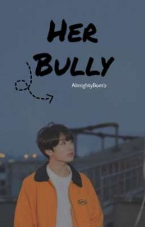 Her Bully || JJK. Onhold by AlmightyBomb