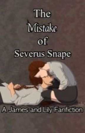 The Mistake of Severus Snape - Severus's (first) Mistake
